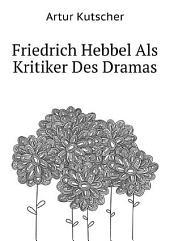 Friedrich Hebbel Als Kritiker Des Dramas