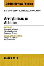 Arrhythmias in Athletes, An Issue of Cardiac Electrophysiology Clinics,