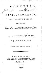 Letters from a Father to His Son on Various Topics, Relative to Literature and the Conduct of Life: Written in the Years 1792 and 1793, Volume 1