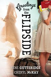 Greetings from the Flipside: A Novel