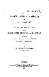 The Gael and Cymbri: Or, An Inquiry Into the Origin and History of the Irish Scoti, Britons, and Gauls, and of the Caledonians, Picts, Welsh, Cornish, and Bretons
