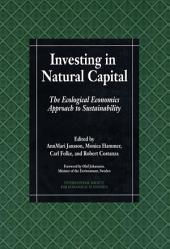 Investing in Natural Capital: The Ecological Economics Approach To Sustainability