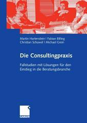 Die Consultingpraxis: Fallstudien mit Lösungen für den Einstieg in die Beratungsbranche