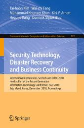 Security Technology, Disaster Recovery and Business Continuity: International Conferences, SecTech and DRBC 2010, Held as Part of the Future Generation Information Technology Conference, FGIT 2010, Jeju Island, Korea, December 13-15, 2010. Proceedings