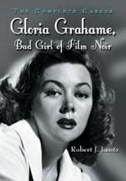 Gloria Grahame  Bad Girl of Film Noir PDF