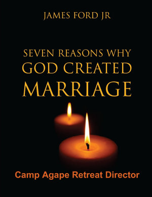 Seven Reasons Why God Created Marriage   Camp Agape Retreat Director PDF