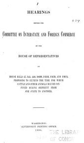 Hearings Before the Committee on Interstate and Foreign Commerce of the House of Representatives [Jan. 23, 30 and Feb. 20, 1906] on House Bills 47, 145, 440, 10699, 12316, 12478, and 12615, Proposing to Extend the Time for which Cattle and Other Animals May be Confined During Shipment from One State to Another