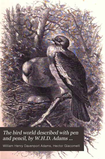 The bird world described with pen and pencil  by W H D  Adams and H  Giacomelli PDF