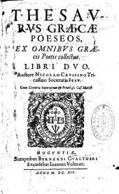 Thesaurus Graece poeseos, ex omnibus Graecis poetis collectus; libri duo actore Nicolao Caussino Tricassino Societatis Iesu