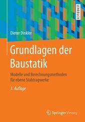 Grundlagen der Baustatik: Modelle und Berechnungsmethoden für ebene Stabtragwerke, Ausgabe 3