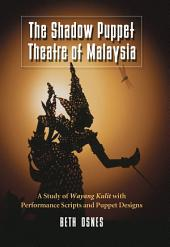 The Shadow Puppet Theatre of Malaysia: A Study of Wayang Kulit with Performance Scripts and Puppet Designs
