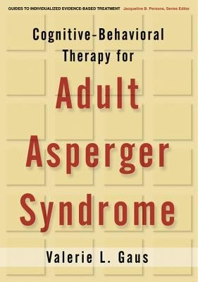 Cognitive Behavioral Therapy for Adult Asperger Syndrome  First Edition