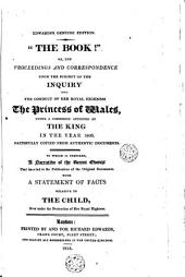 The Book, Or, The Proceedings and Correspondence Upon the Subject of the Inquiry Into the Conduct of Her Royal Highness The Príncess Of Wales: Under a Commission Appointed by The King in the Year 1806 in the Year 1806 Faithfully Copied from Authentic Documents
