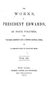 The Works of President Edwards: With Valuable Additions and a Copious General Index, and a Complete Index of Scripture Texts, Volume 3