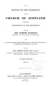 The history of the sufferings of the Church of Scotland, from the Restoration to the Revolution: Volume 1
