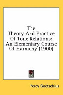 The Theory And Practice Of Tone Relations An Elementary Course Of Harmony 1900  Book PDF