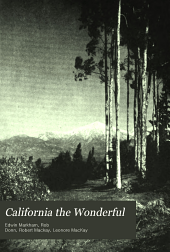 California the wonderful: her romantic history, her picturesque people, her wild shores, her desert mystery, her valley loveliness, her mountain glory, including her varied resources, her commercial greatness, her intellectual achievements, her expanding hopes; with glimpses of Oregon and Washington, her northern neighbors