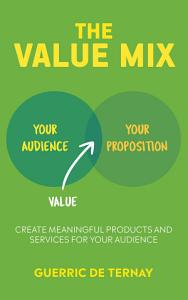 The Value Mix: Create meaningful products and services for ...