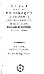 Essai sur la vie de Séneque le philosophe, sur ses écrits, et sur les regnes de Claude et de Néron: avec des notes