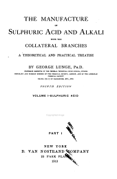 The Manufacture of Sulphuric Acid and Alkali, with Collateral Branches: A Theoretical and Practical Treatise, Volume 1, Issue 1