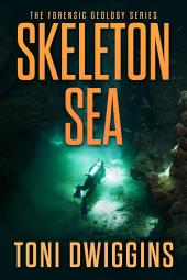 Skeleton Sea: The Forensic Geology Series, Book 4
