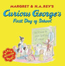 Margret   H A  Rey s Curious George s First Day of School PDF