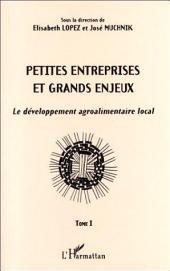 PETITES ENTREPRISES ET GRANDS ENJEUX: Le développement agroalimentaire local -, Volume1