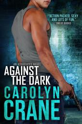 Against the Dark: Romantic suspense (a sexy spy novel)