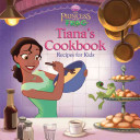 The Princess and the Frog  Tiana s Cookbook Book