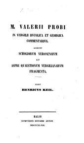 M. V. Probi in Vergilii Bucolica et Georgica commentarius. Accedunt scholiorum Veronensium et Aspri quaestionum Vergilianarum fragmenta. Edidit H. Keil