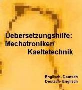 deutsche Begriffe-Definitionen + deutsch-englisch Uebersetzungen/ Woerterbuch fuer Kaeltetechnik-Mechatroniker Kaelteanlagenbauer: Englisch-Deutsch, Deutsch-Englisch