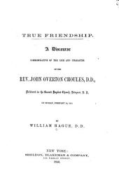 True Friendship: A Discourse Commemorative of the Life and Character of the Rev. John Overton Choules, D. D., Delivered in the Second Baptist Church, Newport, R. I., on Sunday, February 24, 1856