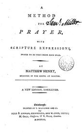 A Method for Prayer,: With Scripture-expressions, Proper to be Used Under Each Head