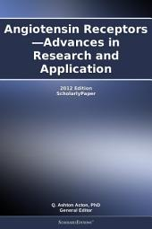 Angiotensin Receptors—Advances in Research and Application: 2012 Edition: ScholarlyPaper