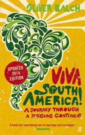 Viva South America!: A Journey Through a Restless Continent - Revised Edition