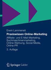 Praxiswissen Online-Marketing: Affiliate- und E-Mail-Marketing, Suchmaschinenmarketing, Online-Werbung, Social Media, Online-PR, Ausgabe 3
