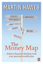 The Money Map: Achieve Financial Freedom With Your Personal Wealth Plan