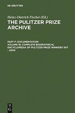Complete Biographical Encyclopedia of Pulitzer Prize Winners 1917   2000 PDF