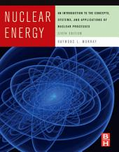 Nuclear Energy: An Introduction to the Concepts, Systems, and Applications of Nuclear Processes, Edition 6