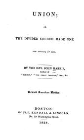 Union: or, the divided church made one