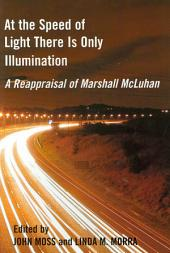 At the Speed of Light There is Only Illumination: A Reappraisal of Marshall McLuhan