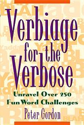 Verbiage for the Verbose: Unravel Over 250 Fun Word Challenges