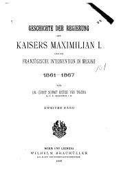 Geschichte der Regierung des Kaisers Maximilian I. und die französische Intervention in Mexiko, 1861-1867: Band 2
