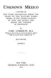 Unknown Mexico: A Record of Five Years' Exploration Among the Tribes of the Western Sierra Madre; in the Tierra Caliente of Tepic and Jalisco; and Among the Tarascos of Michoacan, Volume 2