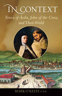 In Context  Teresa of   vila  John of the Cross  and Their World