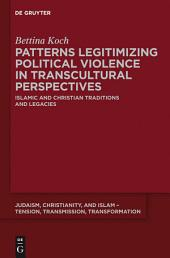 Patterns Legitimizing Political Violence in Transcultural Perspectives: Islamic and Christian Traditions and Legacies