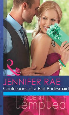 Confessions Of A Bad Bridesmaid  Mills   Boon Modern Tempted  PDF