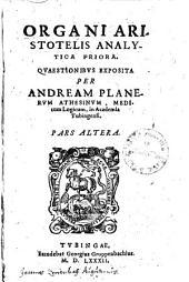 Organi Aristotelis Analytica Priora: Qvaestionibvs Exposita
