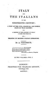 Italy And The Italians In The Nineteenth Century ... With A Sketch Of The History Of Italy Under The French; And A Treatise On Modern Italian Literature: Volume 1
