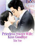 Priceless Sweet Wife  Kiss Goodbye PDF